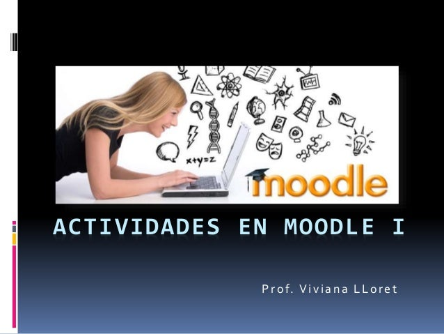 ACTIVIDADES EN MOODLE I Prof. Viviana LLoret