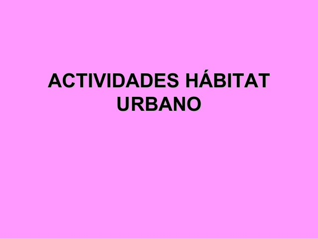 ACTIVIDADES HÁBITATACTIVIDADES HÁBITAT URBANOURBANO