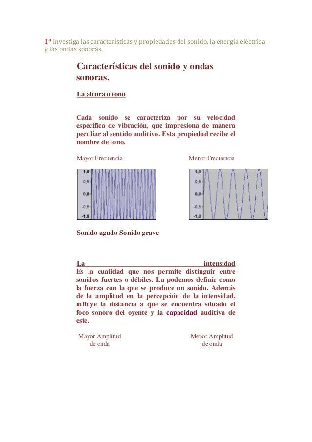 1º Investiga las características y propiedades del sonido, la energía eléctricay las ondas sonoras.           Característi...