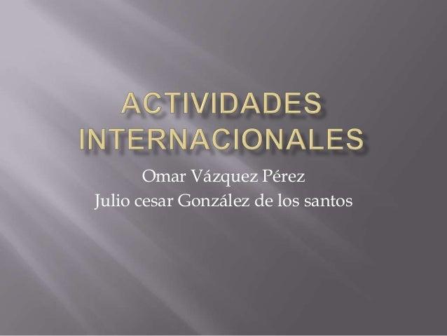 Omar Vázquez PérezJulio cesar González de los santos