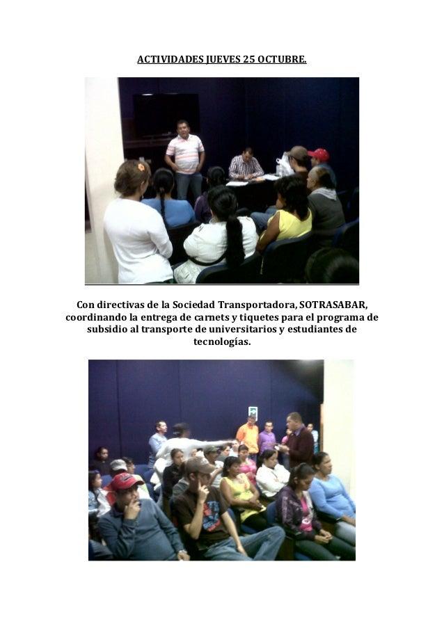 ACTIVIDADES JUEVES 25 OCTUBRE.  Con directivas de la Sociedad Transportadora, SOTRASABAR,coordinando la entrega de carnets...