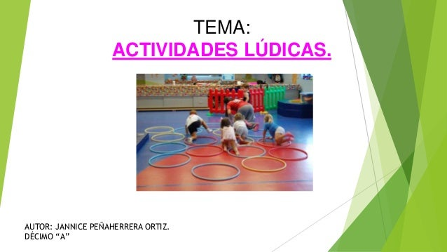 "TEMA: ACTIVIDADES LÚDICAS. AUTOR: JANNICE PEÑAHERRERA ORTIZ. DÉCIMO ""A"""