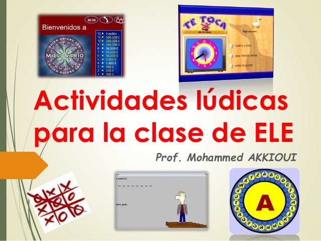 Actividades lúdicas para la clase de ELE Prof. Mohammed AKKIOUI