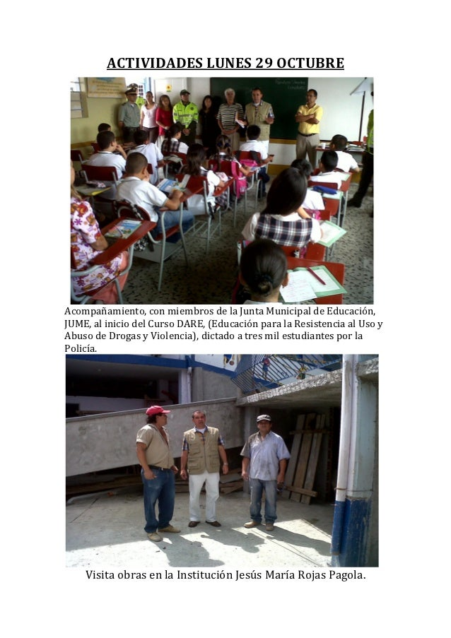 ACTIVIDADES LUNES 29 OCTUBREAcompañamiento, con miembros de la Junta Municipal de Educación,JUME, al inicio del Curso DARE...