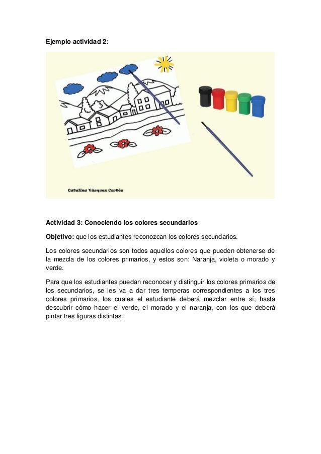 Ejemplo actividad 2:Actividad 3: Conociendo los colores secundariosObjetivo: que los estudiantes reconozcan los colores se...
