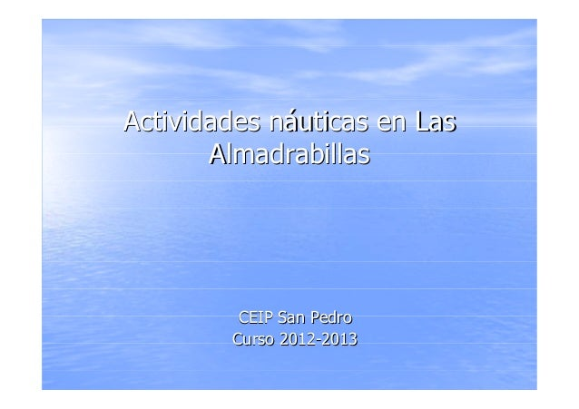 Actividades nActividades nááuticas en Lasuticas en LasAlmadrabillasAlmadrabillasCEIP San PedroCEIP San PedroCurso 2012Curs...