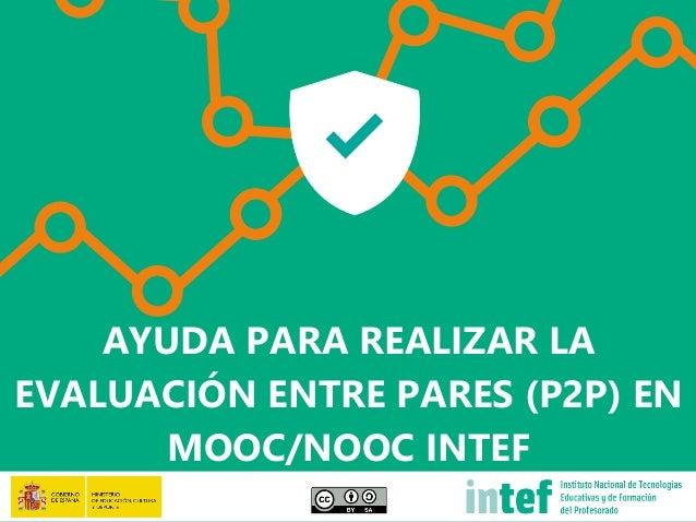 AYUDA PARA REALIZAR LA EVALUACIÓN ENTRE PARES (P2P) EN MOOC/NOOC INTEF