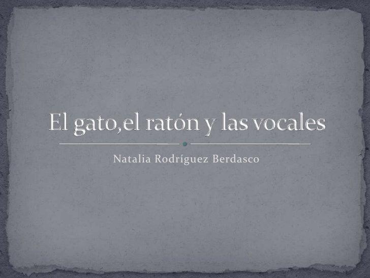 Natalia Rodríguez Berdasco<br />El gato,el ratón y las vocales<br />