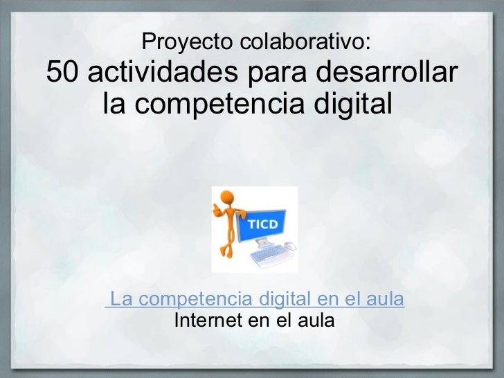 Proyecto colaborativo: 50 actividades para desarrollar la competencia digital   La competencia digital en el aula Inter...