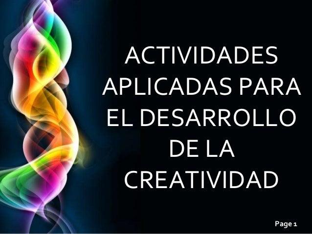 ACTIVIDADESAPLICADAS PARAEL DESARROLLO     DE LA CREATIVIDAD Free Powerpoint Templates                             Page 1
