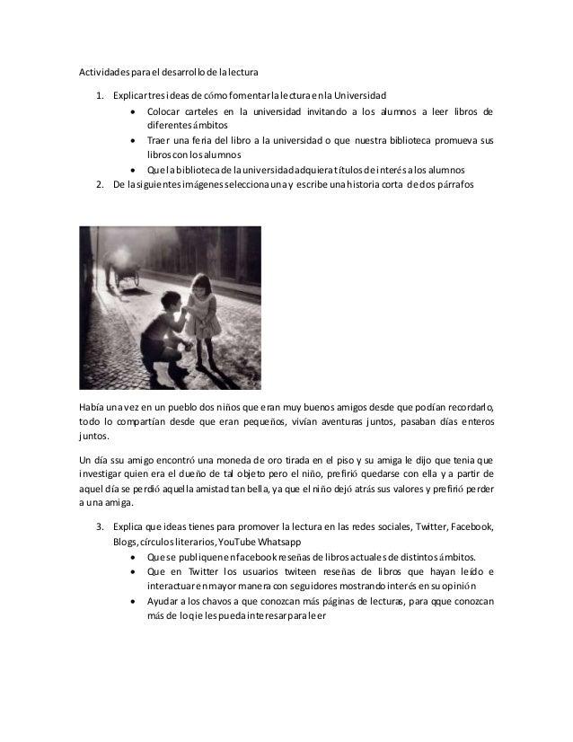Actividades para el desarrollo de la lectura  1. Explicar tres ideas de cómo fomentar la lectura en la Universidad   Colo...