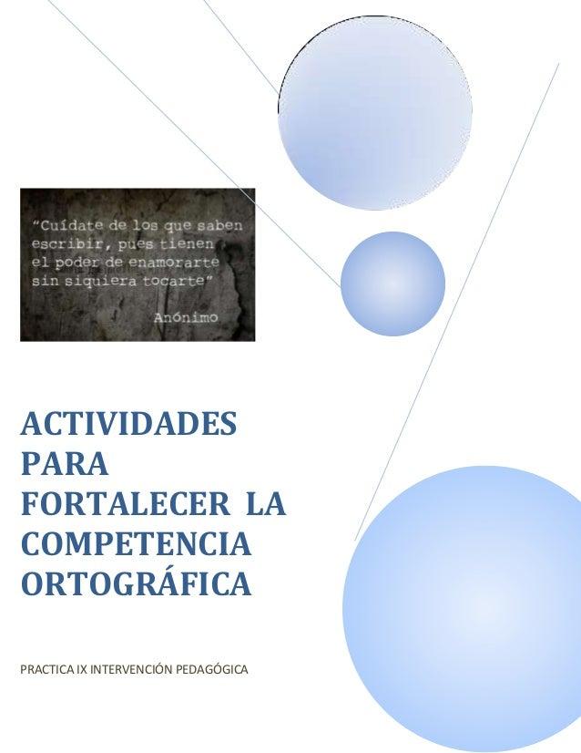 ACTIVIDADESPARAFORTALECER LACOMPETENCIAORTOGRÁFICAPRACTICA IX INTERVENCIÓN PEDAGÓGICA