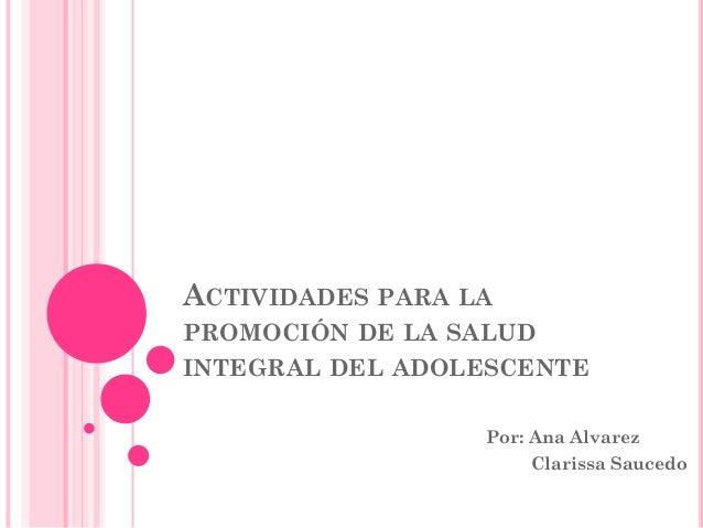ACTIVIDADES PARA LAPROMOCIÓN DE LA SALUDINTEGRAL DEL ADOLESCENTE                  Por: Ana Alvarez                      Cl...