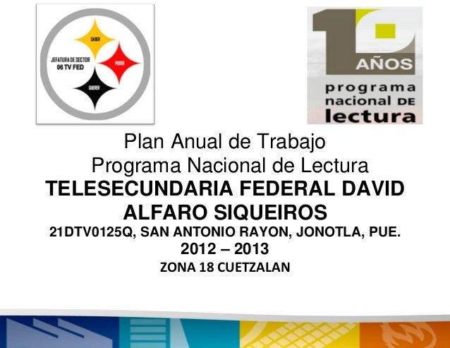 Plan Anual de Trabajo    Programa Nacional de LecturaTELESECUNDARIA FEDERAL DAVID       ALFARO SIQUEIROS21DTV0125Q, SAN AN...