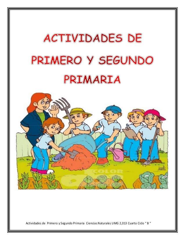 """Actividades de Primero y Segundo Primaria Ciencias Naturales UMG 2,013 Cuarto Ciclo """" B """""""