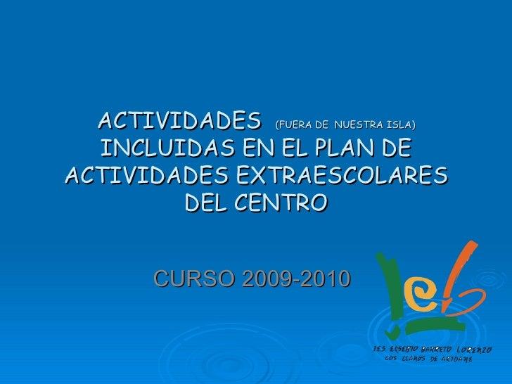 ACTIVIDADES  (FUERA DE  NUESTRA ISLA)  INCLUIDAS EN EL PLAN DE ACTIVIDADES EXTRAESCOLARES DEL CENTRO CURSO 2009-2010
