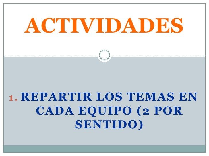 ACTIVIDADES<br />Repartir los temas en cada equipo (2 por sentido)<br />