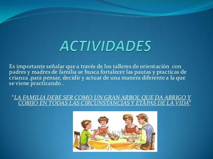 Es importante señalar que a través de los talleres de orientación conpadres y madres de familia se busca fortalecer las pa...