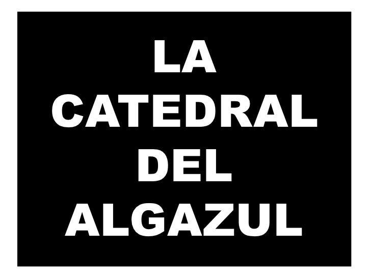 LA CATEDRAL    DEL ALGAZUL