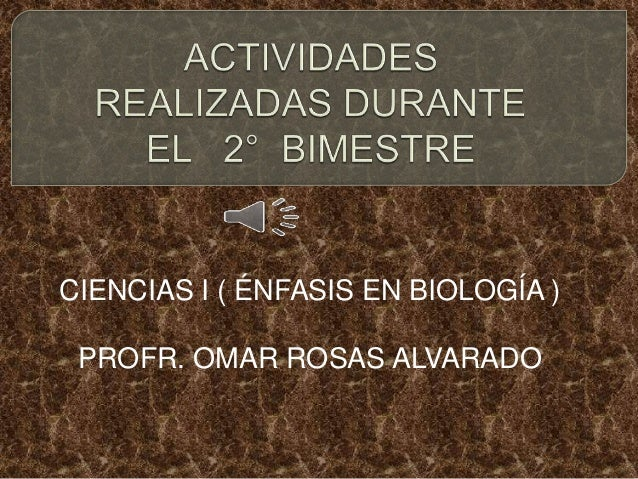 CIENCIAS I ( ÉNFASIS EN BIOLOGÍA ) PROFR. OMAR ROSAS ALVARADO