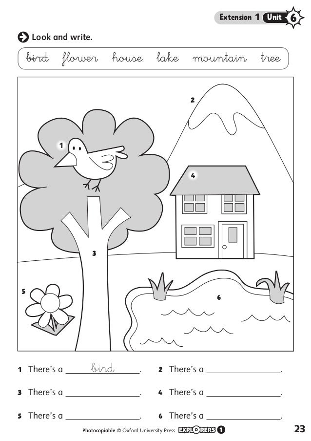 Look and write. bird ​flower ​house ​lake ​mountain ​tree 1 2 3 5 4 6 1  There's a bird . 3  There's a . 5  There's a . 2 ...
