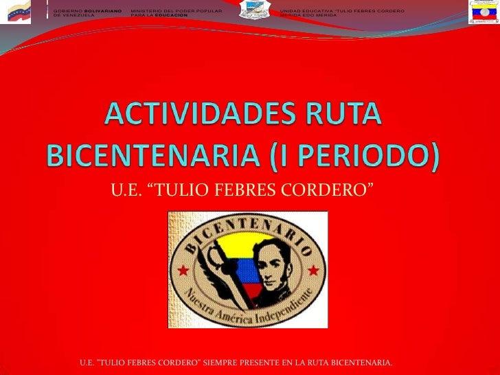"ACTIVIDADES RUTA BICENTENARIA (I PERIODO)<br />U.E. ""TULIO FEBRES CORDERO""<br />U.E. ""TULIO FEBRES CORDERO"" SIEMPRE PRESEN..."