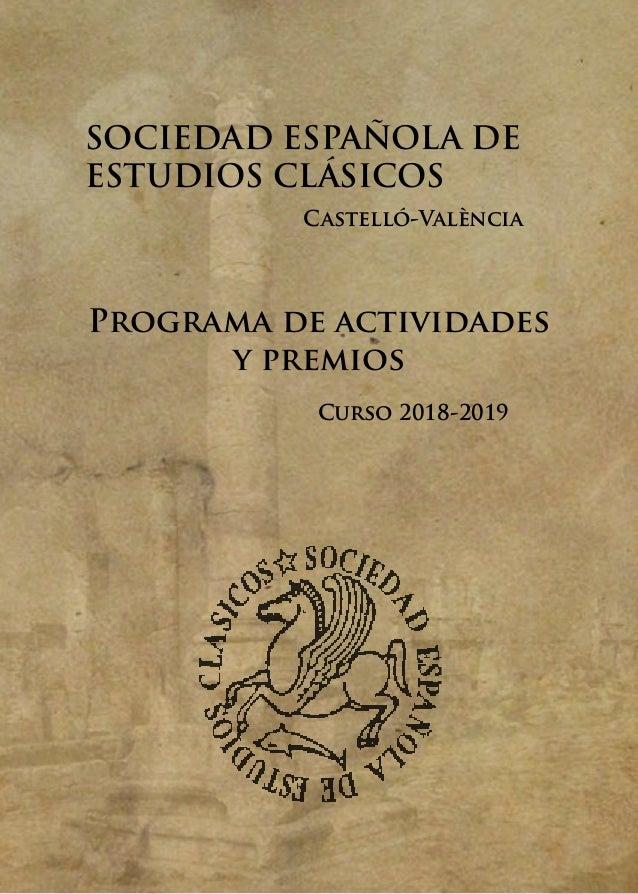 1 SOCIEDAD ESPAÑOLA DE ESTUDIOS CLÁSICOS Castelló-València Programa de actividades y premios Curso 2018-2019