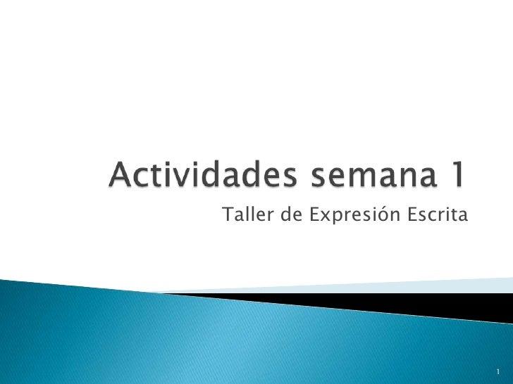 Actividades semana 1 <br />Taller de Expresión Escrita<br />1<br />