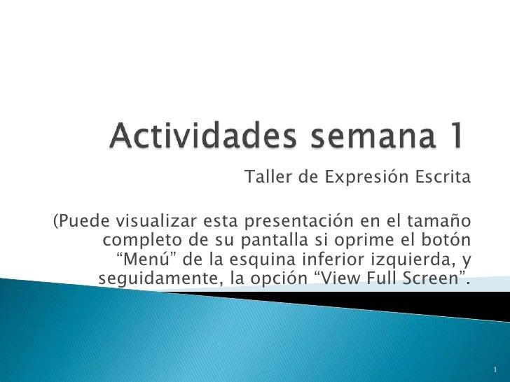 Actividades semana 1 <br />Taller de Expresión Escrita<br />(Puede visualizar esta presentación en el tamaño completo de s...