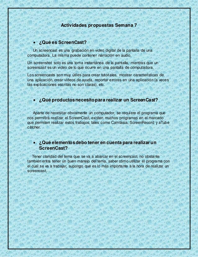 Actividades propuestas Semana 7   ¿Qué es ScreenCast?  Un screencast es una grabación en video digital de la pantalla de ...