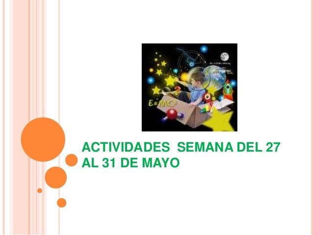 ACTIVIDADES SEMANA DEL 27AL 31 DE MAYO
