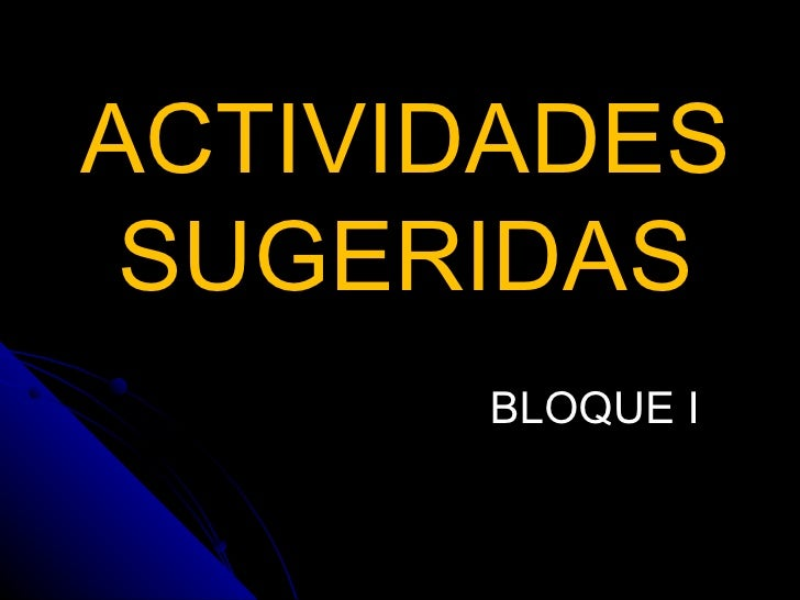 ACTIVIDADES   SUGERIDAS BLOQUE I