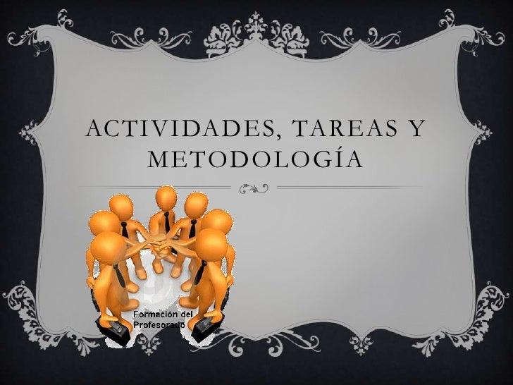 ACTIVIDADES, TAREAS Y    METODOLOGÍA