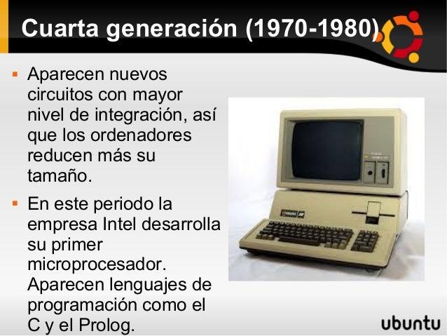 Cuarta generación (1970-1980)   Aparecen nuevos  circuitos con mayor  nivel de integración, así  que los ordenadores  red...