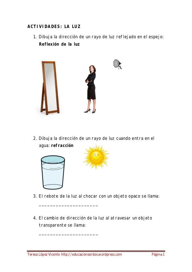 ACTIVIDADES: LA LUZ   1. Dibuja la dirección de un rayo de luz reflejado en el espejo:       Reflexión de la luz   2. Dibu...