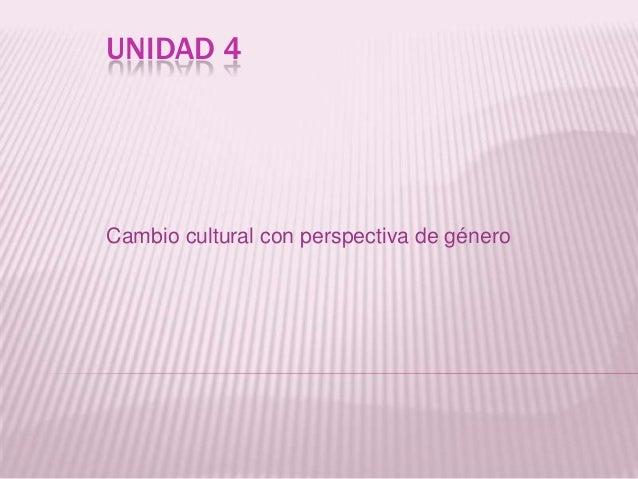 UNIDAD 4Cambio cultural con perspectiva de género