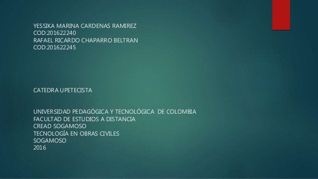 YESSIKA MARINA CARDENAS RAMIREZ COD:201622240 RAFAEL RICARDO CHAPARRO BELTRAN COD:201622245 CATEDRA UPETECISTA UNIVERSIDAD...