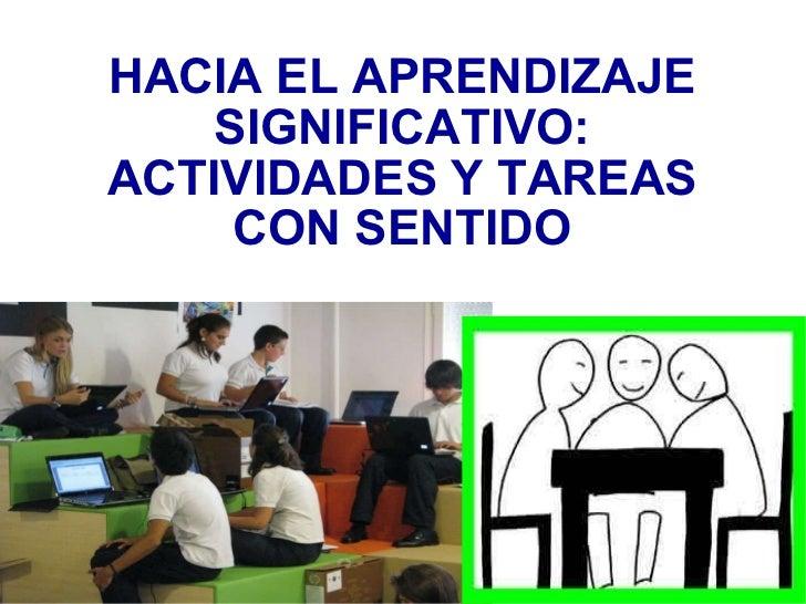 HACIA EL APRENDIZAJE SIGNIFICATIVO: ACTIVIDADES Y TAREAS CON SENTIDO