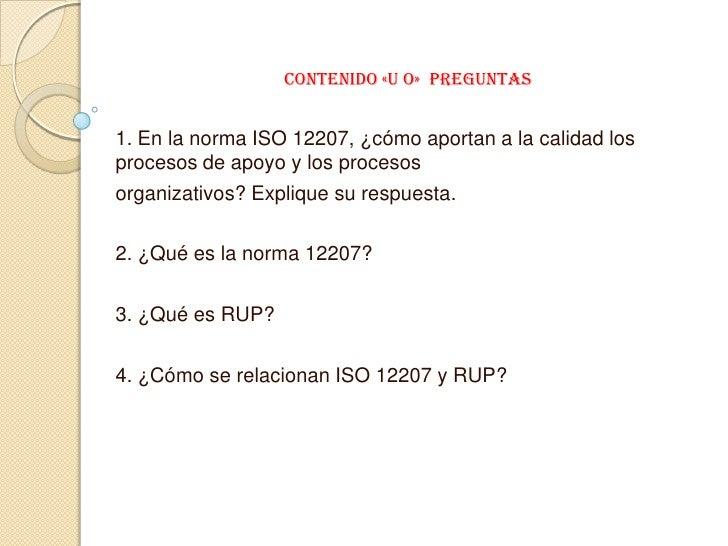 Contenido «u o» preguntas1. En la norma ISO 12207, ¿cómo aportan a la calidad losprocesos de apoyo y los procesosorganizat...