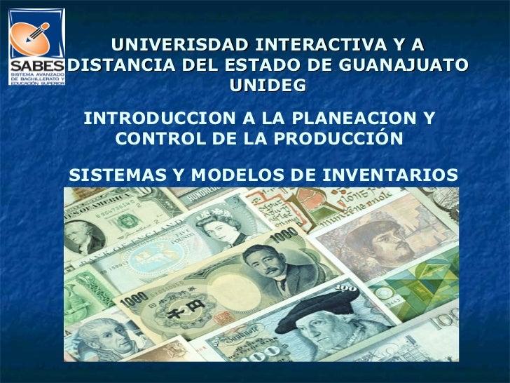 UNIVERISDAD INTERACTIVA Y A DISTANCIA DEL ESTADO DE GUANAJUATO UNIDEG INTRODUCCION A LA PLANEACION Y CONTROL DE LA PRODUCC...