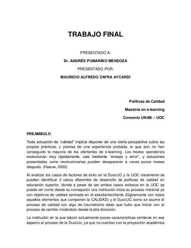 TRABAJO FINALPRESENTADO A:Dr. ANDRÉS PUMARINO MENDOZAPRESENTADO POR:MAURICIO ALFREDO ZAFRA AYCARDIPolíticas de CalidadMaes...