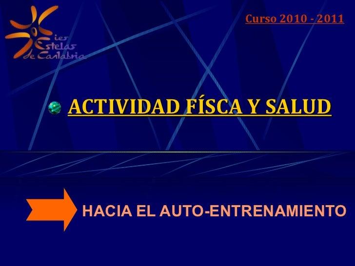 ACTIVIDAD FÍSCA Y SALUD HACIA EL AUTO-ENTRENAMIENTO Curso 2010 - 2011