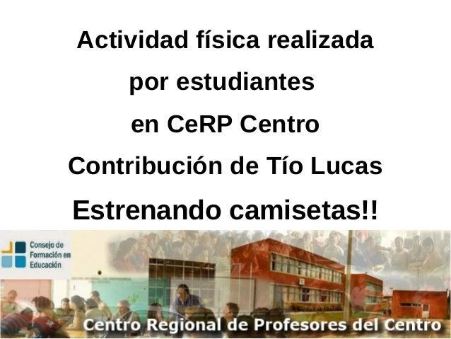Actividad física realizada por estudiantes en CeRP Centro Contribución de Tío Lucas Estrenando camisetas!!