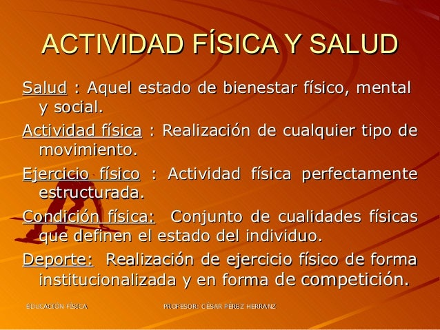 ACTIVIDAD FÍSICA Y SALUDSalud : Aquel estado de bienestar físico, mental  y social.Actividad física : Realización de cualq...