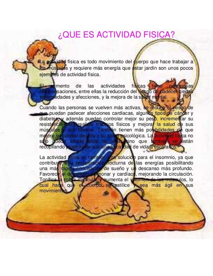 ¿QUE ES ACTIVIDAD FISICA?La actividad física es todo movimiento del cuerpo que hace trabajar alos músculos y requiere más ...