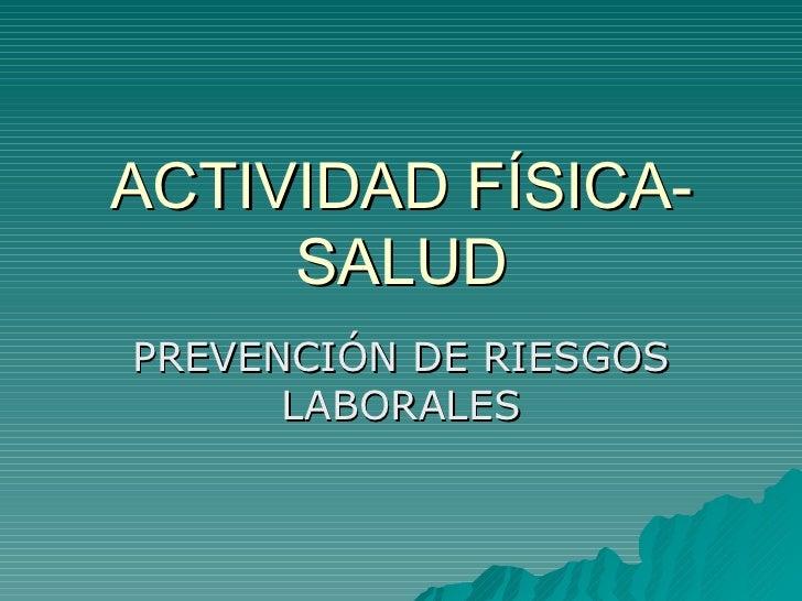 ACTIVIDAD FÍSICA-     SALUDPREVENCIÓN DE RIESGOS      LABORALES