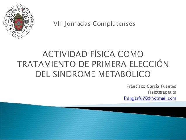 VIII Jornadas Complutenses  Francisco García Fuentes Fisioterapeuta frangarfu78@hotmail.com