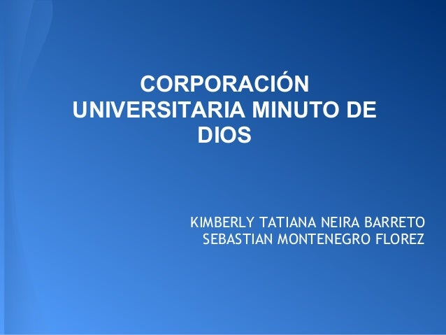 CORPORACIÓN UNIVERSITARIA MINUTO DE DIOS KIMBERLY TATIANA NEIRA BARRETO SEBASTIAN MONTENEGRO FLOREZ