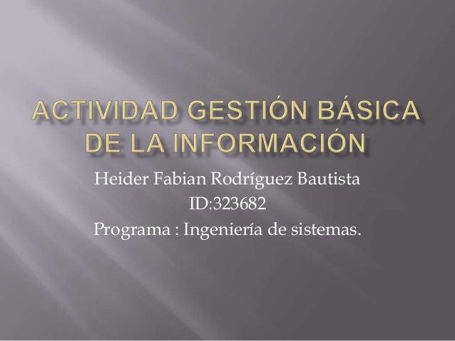 Heider Fabian Rodríguez Bautista            ID:323682Programa : Ingeniería de sistemas.