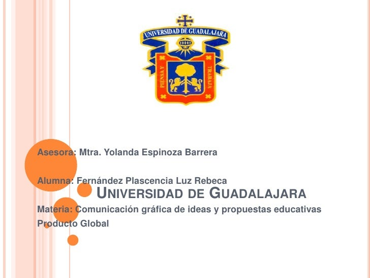 Asesora: Mtra. Yolanda Espinoza BarreraAlumna: Fernández Plascencia Luz Rebeca            UNIVERSIDAD DE GUADALAJARAMateri...